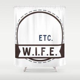 W.I.F.E. - wife, milf - WHITE Shower Curtain