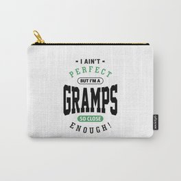 Perfect But I'm a Gramps Carry-All Pouch