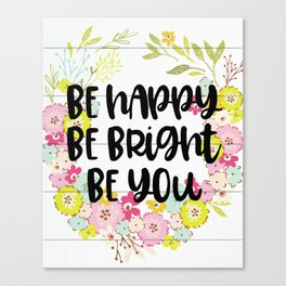 Be Happy Be Bright Be You Shiplap Floral Canvas Print