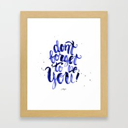 Don't forget to be You Framed Art Print