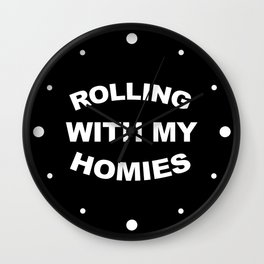 Rolling With My Homies Funny Quote Wall Clock