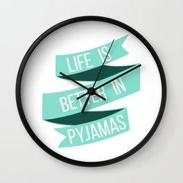 Life is better in pyjamas Wall Clock
