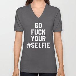 GO FUCK YOUR SELFIE (Black & White) Unisex V-Neck
