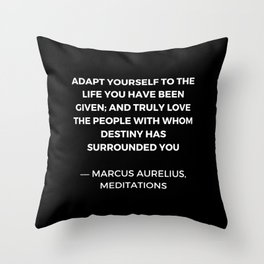 Stoic Wisdom Quotes - Marcus Aurelius Meditations - Adapt yourself to the life you have been given Throw Pillow