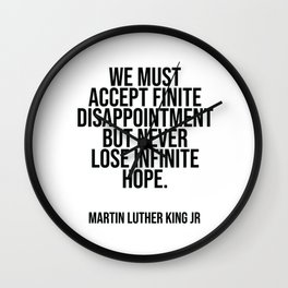 We must accept finite disappointment but never lose infinite hope. Wall Clock