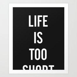 Life Is Too Short - white on black Art Print