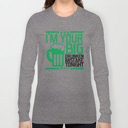 I'm Your Big Drunken Mistake Tonight - St. Paddy's Long Sleeve T-shirt