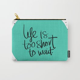 Life is too short to wait blue green Carry-All Pouch