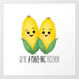 We're A-Maize-ing Together! Art Print