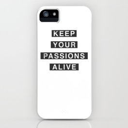 Keep Your Passion Alive iPhone Case