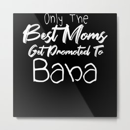 Only The Best Moms Get Promoted To Baba Metal Print