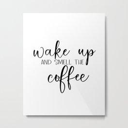 Wake Up And Smell The Coffee art Kitchen print printable - inspirational quote wa Metal Print