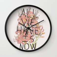 ALL WE HAVE IS NOW Wall Clock