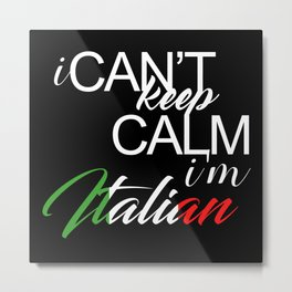 I Can't Keep Calm I'm Italian Metal Print