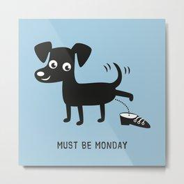 Must Be Monday, Dog Metal Print