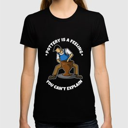 Pottery is a feeling you can't explain T-shirt