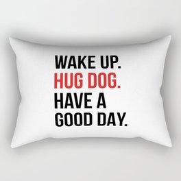 Wake Up, Hug Dog, Have a Good Day Rectangular Pillow