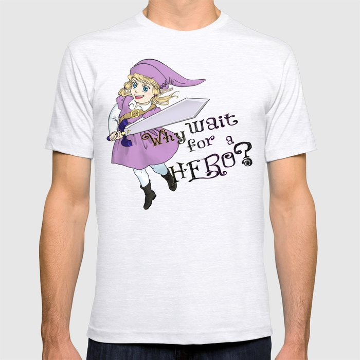 Why Wait for a Hero? T-shirt