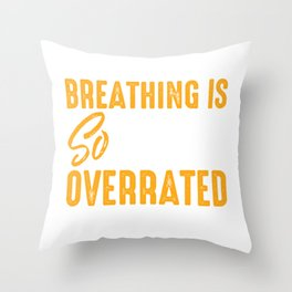 Breathing is so Overrated Wind instrument Throw Pillow