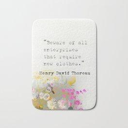 Beware of all enterprises that require new clothes. Henry David Thoreau quote Bath Mat