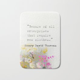 Beware of all enterprises that require new clothes. Henry David Thoreau quote Bath Mat
