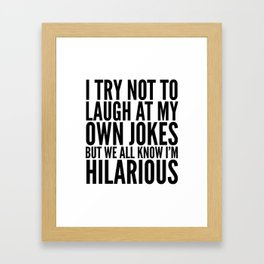 I TRY NOT TO LAUGH AT MY OWN JOKES Framed Art Print