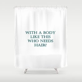 "Funny ""Who Needs Hair"" Joke Shower Curtain"
