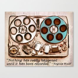 Nothing has really happened until it has been recorded. Canvas Print