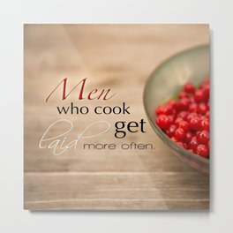 Men Who Cook Get Laid More Often Typography Metal Print
