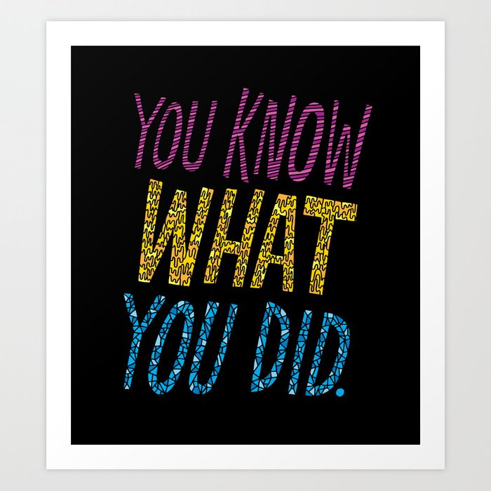 You Know What You Did! Art Print