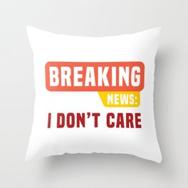 "Sarcastic Shirt Full Of Sarcasms Saying ""Breaking News: I Don't Care"" T-shirt Design Provocative Throw Pillow"