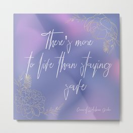 There's more to life than staying safe Metal Print
