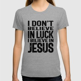 I Don't Believe In Luck I Believe In Jesus T-shirt   Christian  T-shirt