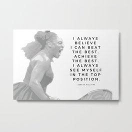 Serena Williams Quote: I Always See Myself In The Top Position Metal Print