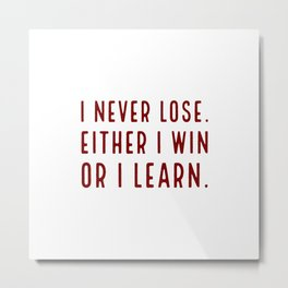 I never lose. Either I win or I learn - Inspirational quote Metal Print