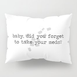 Song Inspo / 1 / Meds Pillow Sham