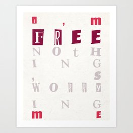 Quote - I'm free, nothing's worrying me Art Print