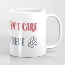 Science Doesn't Care What You Believe Artwork for Wall Art, Tshirts, Prints, Posters, Men, Women, Youth Coffee Mug
