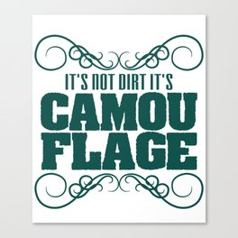 """""""It's Not Dirt It's Camouflage"""" tee design. Funny and hilarious tee that's perfect for gifts too!  Canvas Print"""