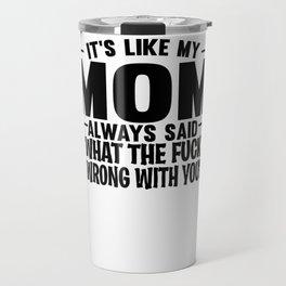 Sarcasm Chaos mother WTF Fail Funny Gifts Travel Mug