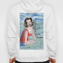 I'm a fucking Sea Goddess Hoody