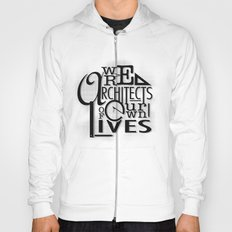 We Are Architects Of Our Own Lives Hoody
