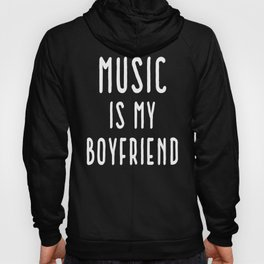 Music Is Boyfriend Quote Hoody