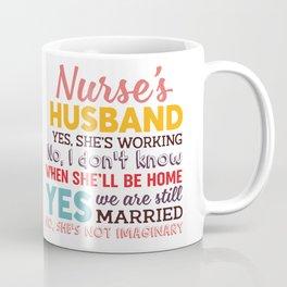 nurse's husband yes, she is working no i don't know Coffee Mug