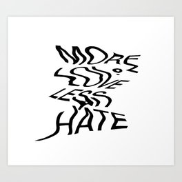 MORE LOVE LESS HATE Art Print