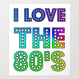 I Love The 80s Cute And Funny 80s Happy Love Gift Idea Design Art Print