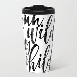 run wild my child,kids room decor,funny kids gift,nursery art,children,printable art,quote prints Travel Mug
