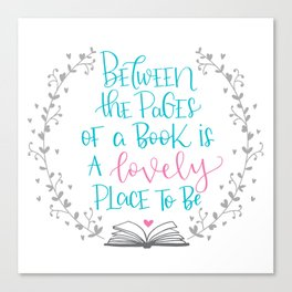 Between The Pages of A Book is a Lovely Place to Be Canvas Print