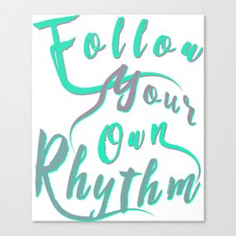 Follow Your Own Rhythm tg Canvas Print