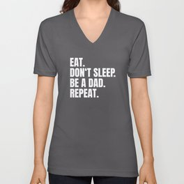 Eat Don't Sleep Be A Dad Repeat Unisex V-Neck